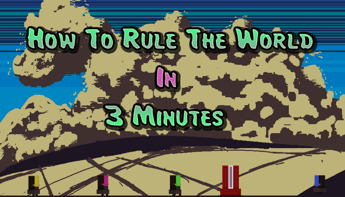 How To Rule The World In 3 Minutes